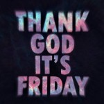 Thank God It's Friday©
