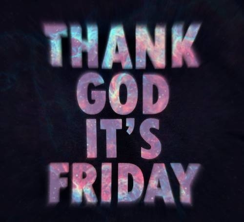 Its Been A Long Time Quotes: Thank God It's Friday©