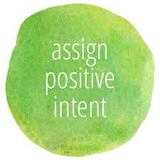 Assign Positive Intentions