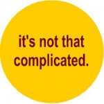 It's Not That Complicated©