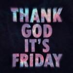 Thank God It's Friday©